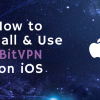 How to Set up and Use BitVPN on iOS in 2020